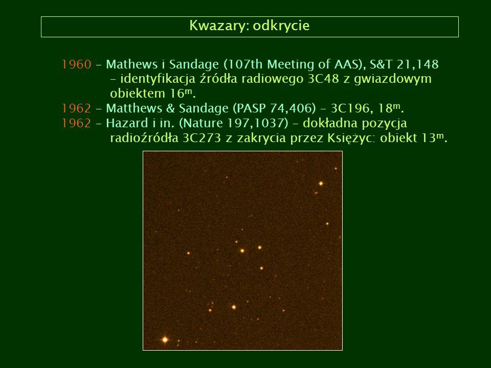 Kwazary: odkrycie 1960 – Mathews i Sandage (107th Meeting of AAS), S&T 21,148 – identyfikacja źródła radiowego 3C48 z gwiazdowym obiektem 16 m. 1962 –