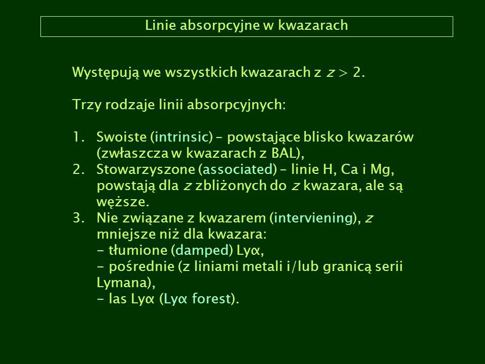 Linie absorpcyjne w kwazarach Występują we wszystkich kwazarach z z > 2. Trzy rodzaje linii absorpcyjnych: 1.Swoiste (intrinsic) – powstające blisko k