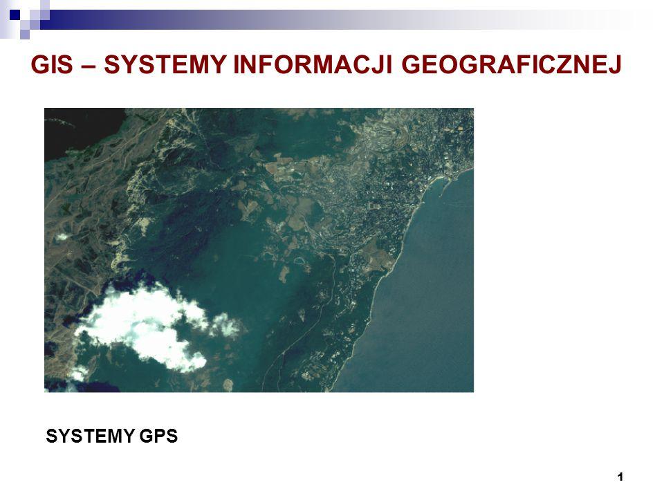 1 GIS – SYSTEMY INFORMACJI GEOGRAFICZNEJ SYSTEMY GPS