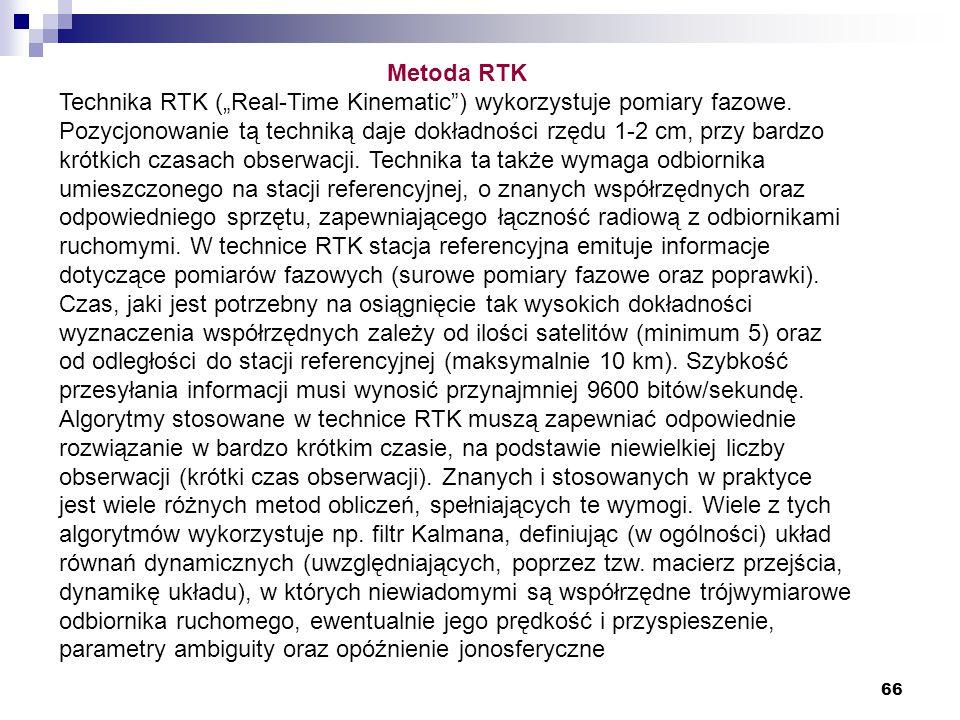 """66 Metoda RTK Technika RTK (""""Real-Time Kinematic"""") wykorzystuje pomiary fazowe. Pozycjonowanie tą techniką daje dokładności rzędu 1-2 cm, przy bardzo"""