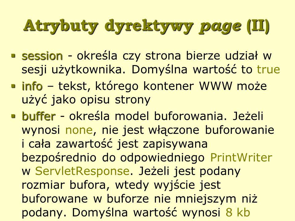 Atrybuty dyrektywy page (II)  session  session - określa czy strona bierze udział w sesji użytkownika.