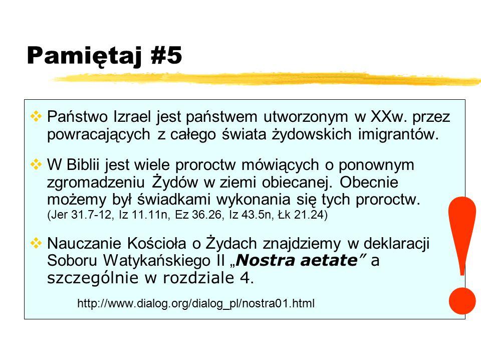 Pamiętaj #5  Państwo Izrael jest państwem utworzonym w XXw. przez powracających z całego świata żydowskich imigrantów.  W Biblii jest wiele proroctw