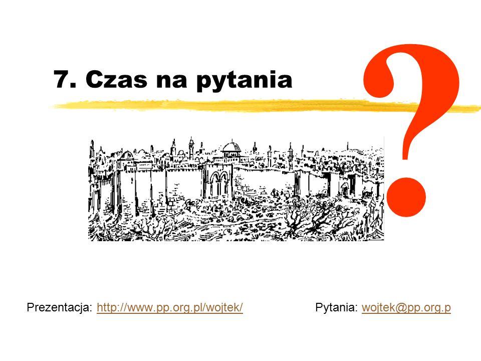 7. Czas na pytania Prezentacja: http://www.pp.org.pl/wojtek/ Pytania: wojtek@pp.org.phttp://www.pp.org.pl/wojtek/wojtek@pp.org.p ?