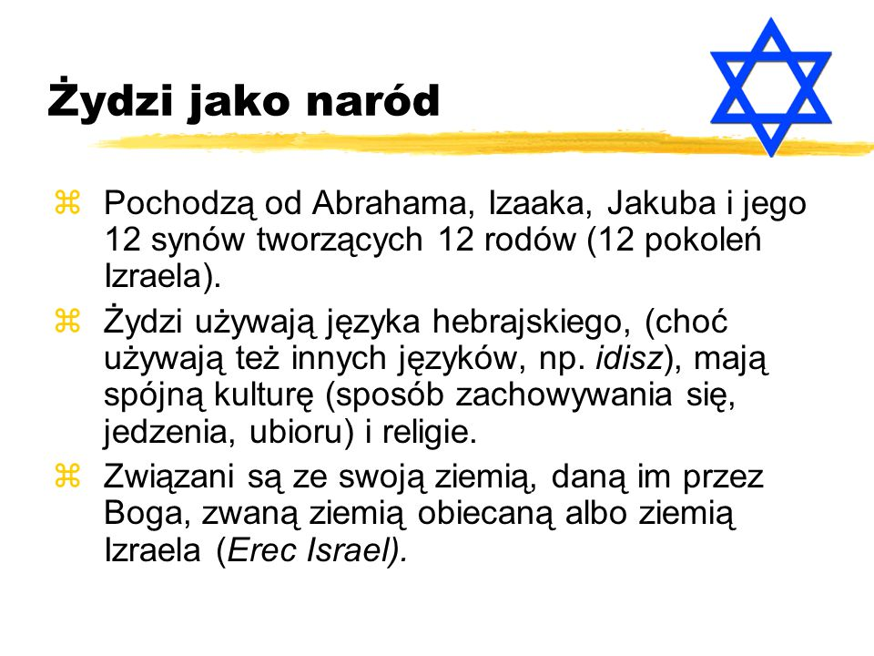 Żydzi jako naród zPochodzą od Abrahama, Izaaka, Jakuba i jego 12 synów tworzących 12 rodów (12 pokoleń Izraela). zŻydzi używają języka hebrajskiego, (