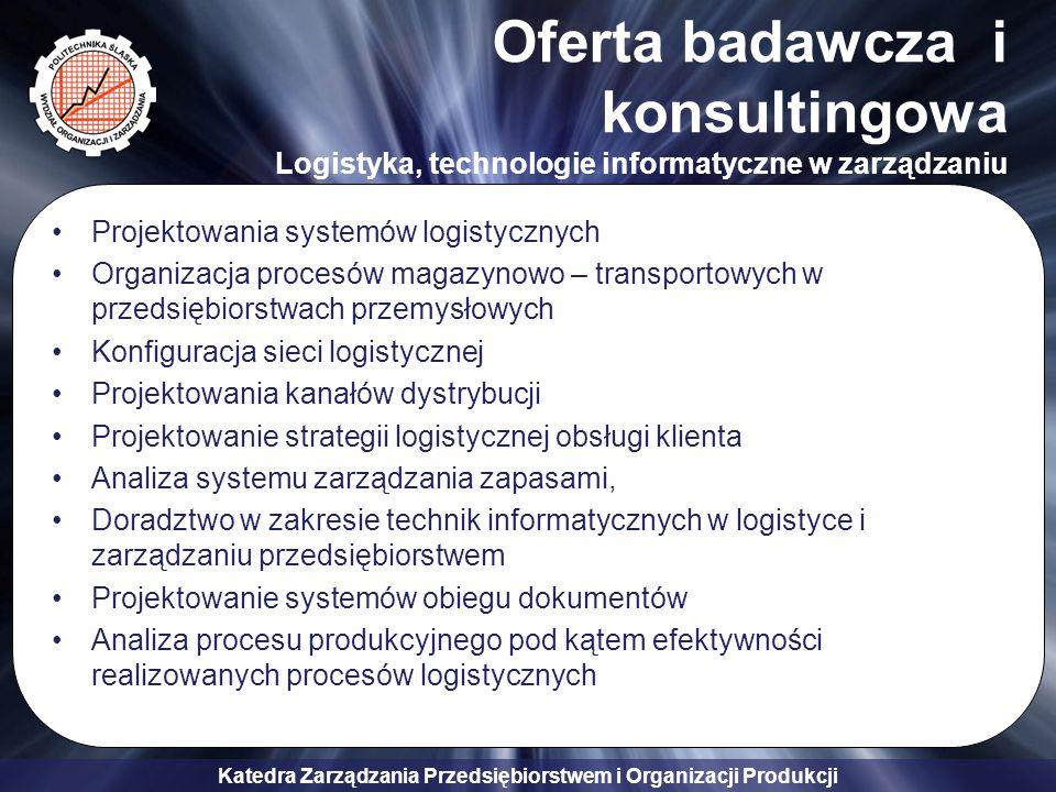 Katedra Zarządzania Przedsiębiorstwem i Organizacji Produkcji Oferta badawcza i konsultingowa Logistyka, technologie informatyczne w zarządzaniu Proje