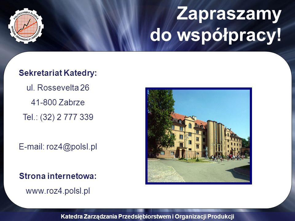 Katedra Zarządzania Przedsiębiorstwem i Organizacji Produkcji Zapraszamy do współpracy! Sekretariat Katedry: ul. Rossevelta 26 41-800 Zabrze Tel.: (32