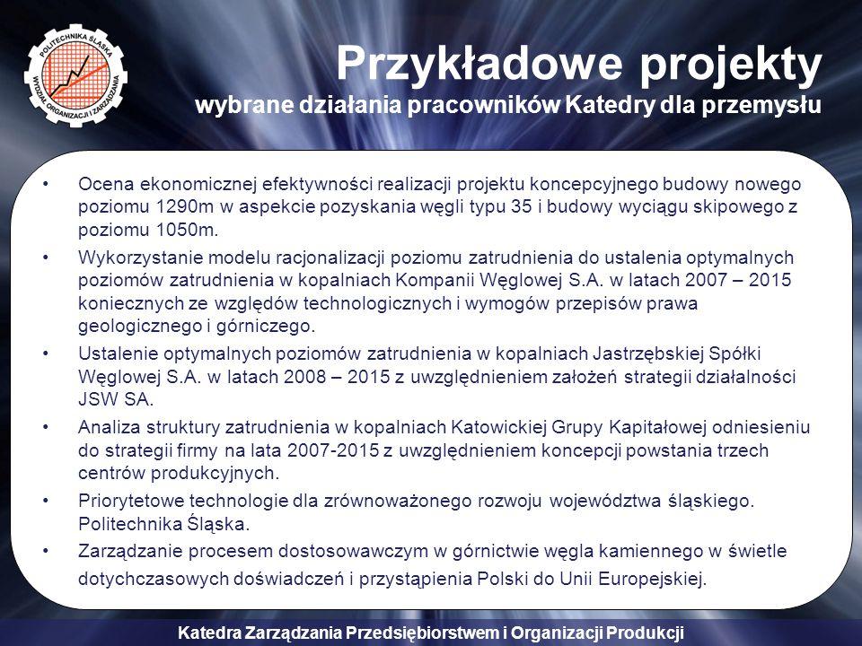 Katedra Zarządzania Przedsiębiorstwem i Organizacji Produkcji Przykładowe projekty wybrane działania pracowników Katedry dla przemysłu Ocena ekonomicz