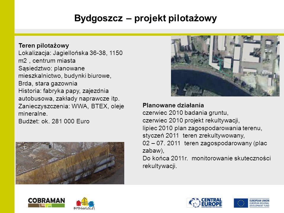 Bydgoszcz – projekt pilotażowy Planowane działania czerwiec 2010 badania gruntu, czerwiec 2010 projekt rekultywacji, lipiec 2010 plan zagospodarowania terenu, styczeń 2011 teren zrekultywowany, 02 – 07.