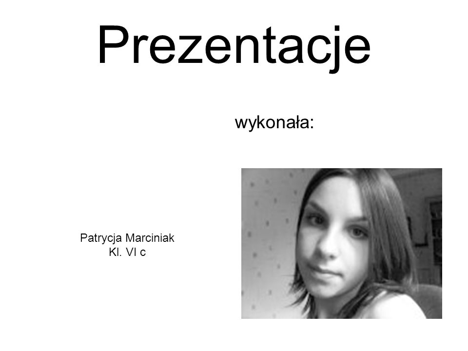 Prezentacje wykonała: Patrycja Marciniak Kl. VI c