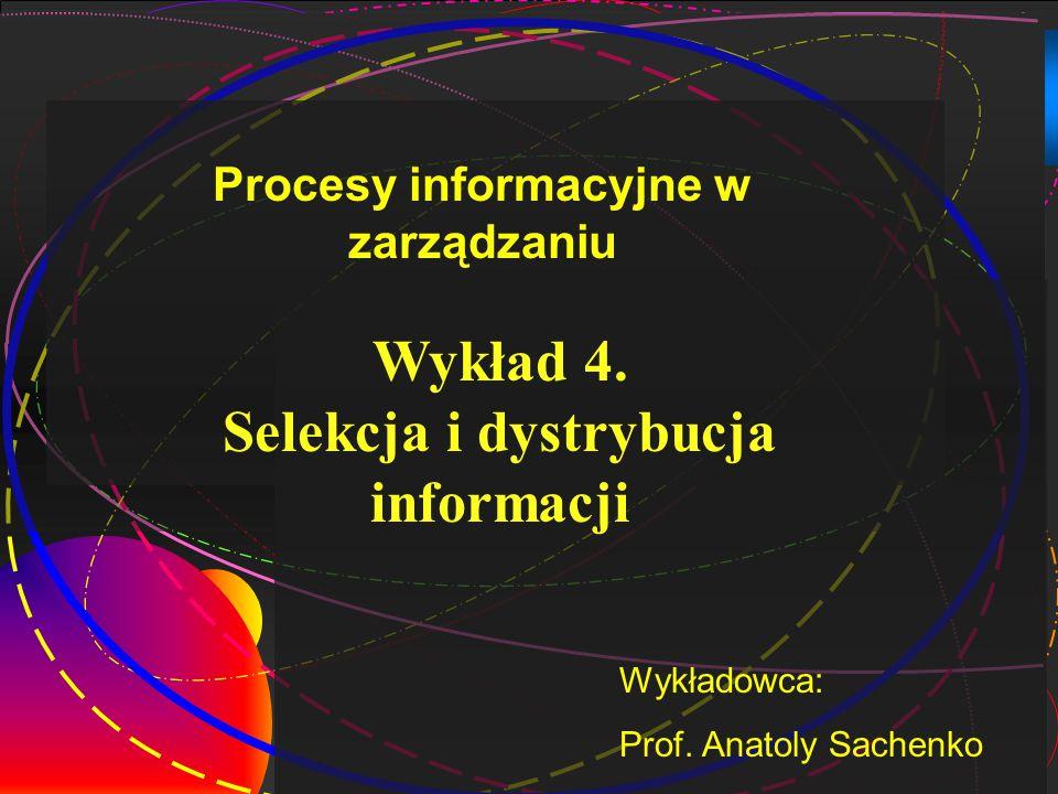 1 Wykład 4.Selekcja i dystrybucja informacji Wykładowca: Prof.