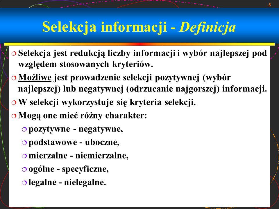 3 Selekcja informacji - Definicja  Selekcja jest redukcją liczby informacji i wybór najlepszej pod względem stosowanych kryteriów.