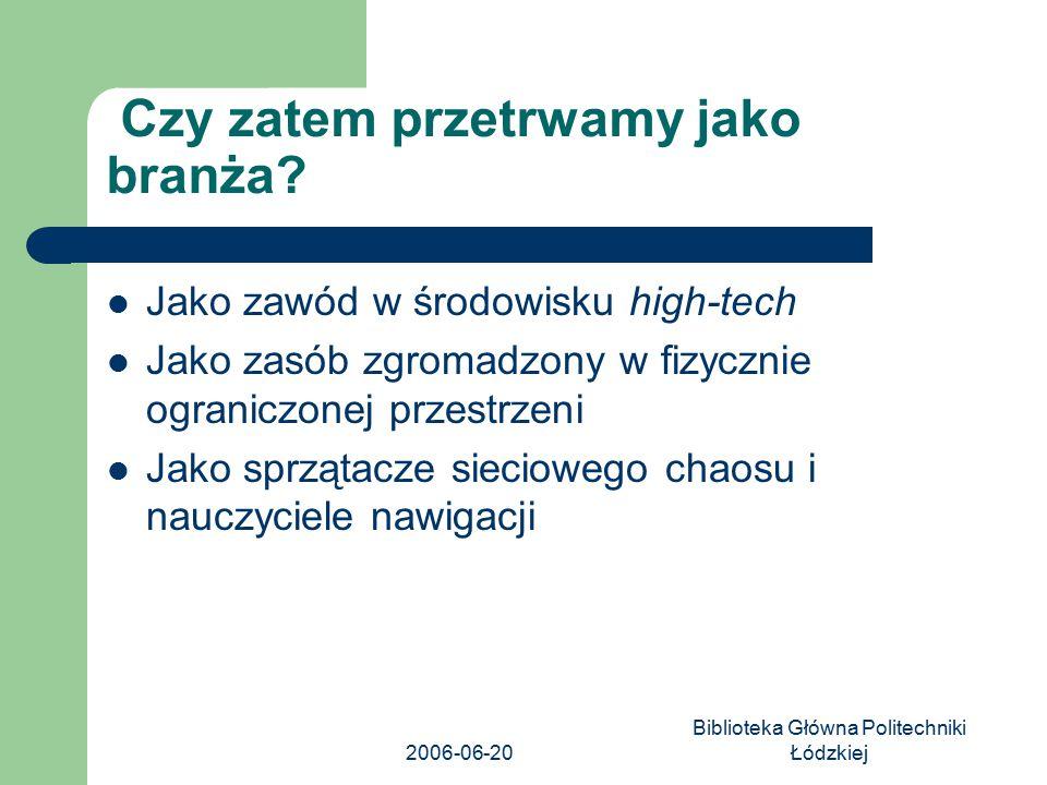 2006-06-20 Biblioteka Główna Politechniki Łódzkiej Czy zatem przetrwamy jako branża? Jako zawód w środowisku high-tech Jako zasób zgromadzony w fizycz