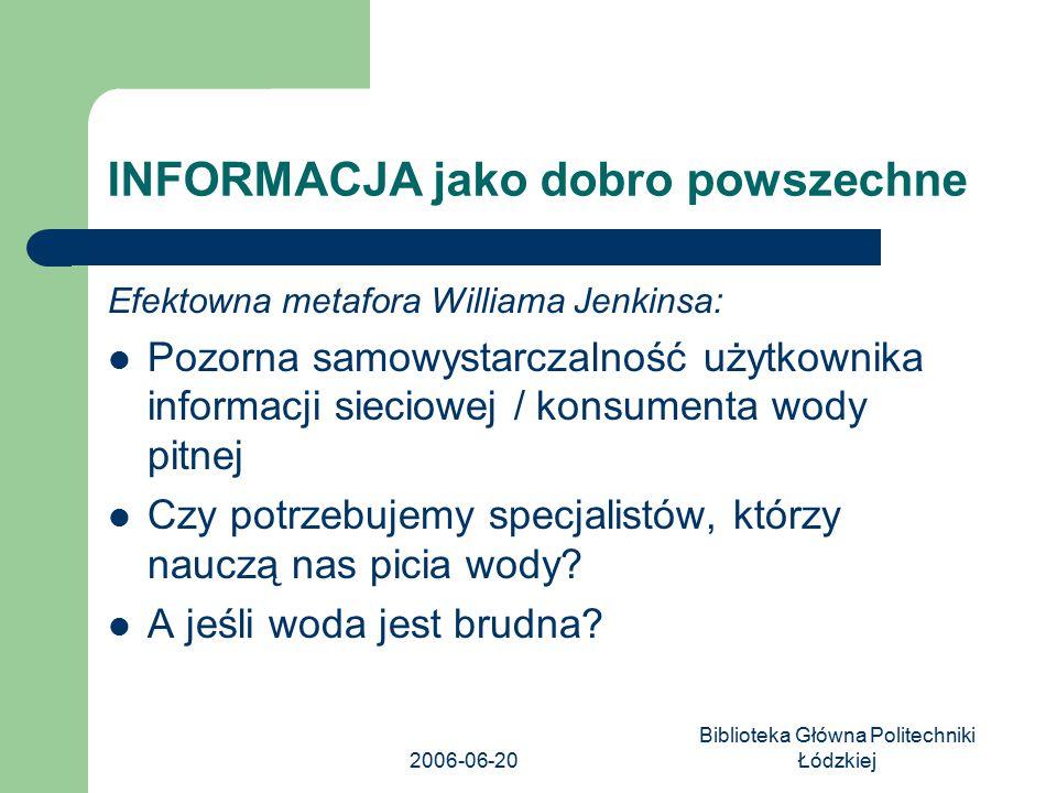 2006-06-20 Biblioteka Główna Politechniki Łódzkiej INFORMACJA jako dobro powszechne Efektowna metafora Williama Jenkinsa: Pozorna samowystarczalność u