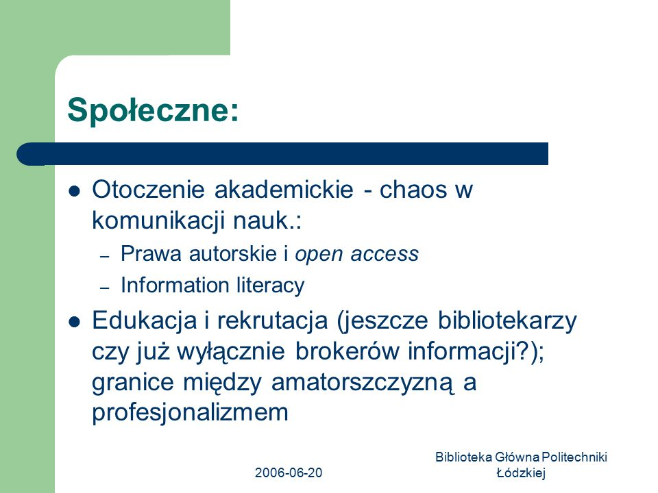 2006-06-20 Biblioteka Główna Politechniki Łódzkiej Społeczne: Otoczenie akademickie - chaos w komunikacji nauk.: – Prawa autorskie i open access – Inf