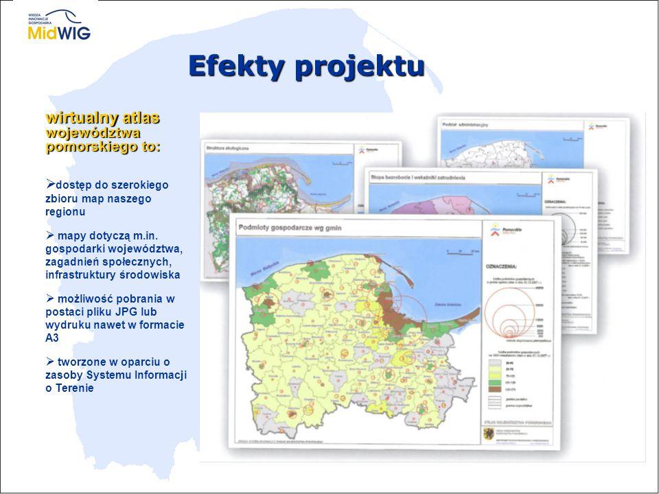 Efekty projektu wirtualny atlas województwa pomorskiego to:  dostęp do szerokiego zbioru map naszego regionu  mapy dotyczą m.in. gospodarki wojewódz