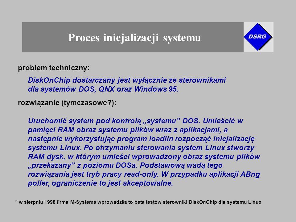 Proces inicjalizacji systemu * w sierpniu 1998 firma M-Systems wprowadziła to beta testów sterowniki DiskOnChip dla systemu Linux problem techniczny: DiskOnChip dostarczany jest wyłącznie ze sterownikami dla systemów DOS, QNX oraz Windows 95.