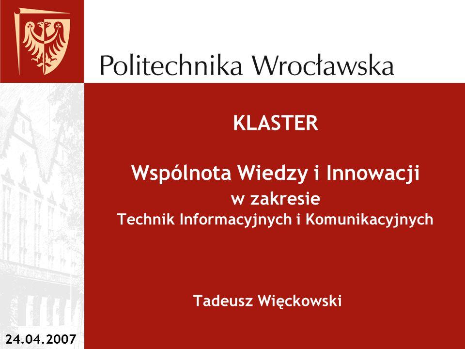 Cele Klastra –Wspólnota Wiedzy i Innowacji Kooperacja nauki i gospodarki, Opracowanie i wdrażanie innowacyjnych technik informacyjnych i komunikacyjnych, Kształcenie specjalistów w najnowszych technologiach teleinformatycznych, Integracja Uczelni i Przedsiębiorców, Przyśpieszenie rozwoju społeczno- gospodarczego Dolnego Śląska.