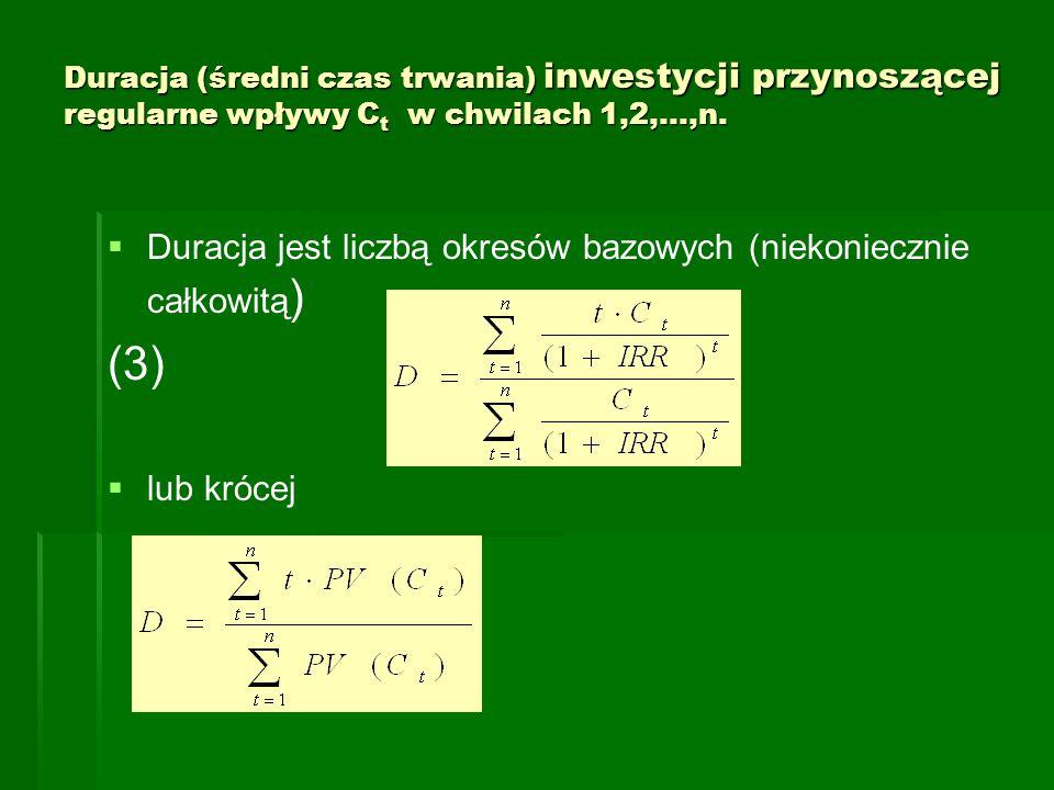 Duracja (średni czas trwania) inwestycji przynoszącej regularne wpływy C t w chwilach 1,2,…,n.   Duracja jest liczbą okresów bazowych (niekoniecznie