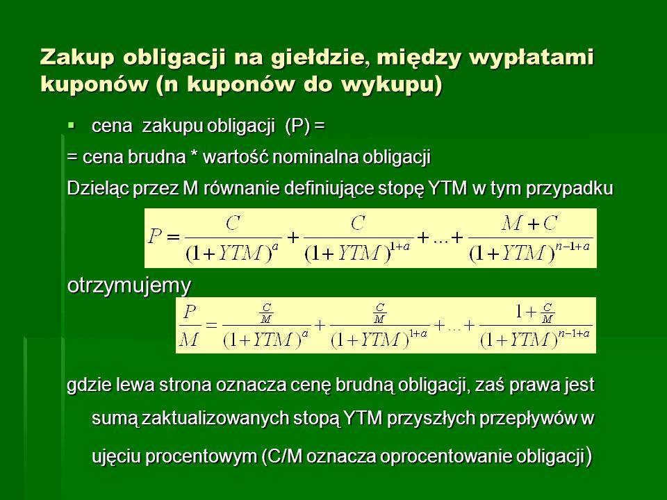 Zakup obligacji na giełdzie, między wypłatami kuponów (n kuponów do wykupu)  cena zakupu obligacji (P) = = cena brudna * wartość nominalna obligacji