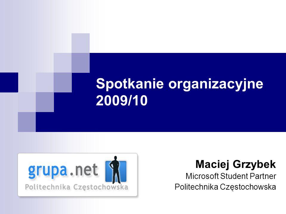 Spotkanie organizacyjne 2009/10 Maciej Grzybek Microsoft Student Partner Politechnika Częstochowska