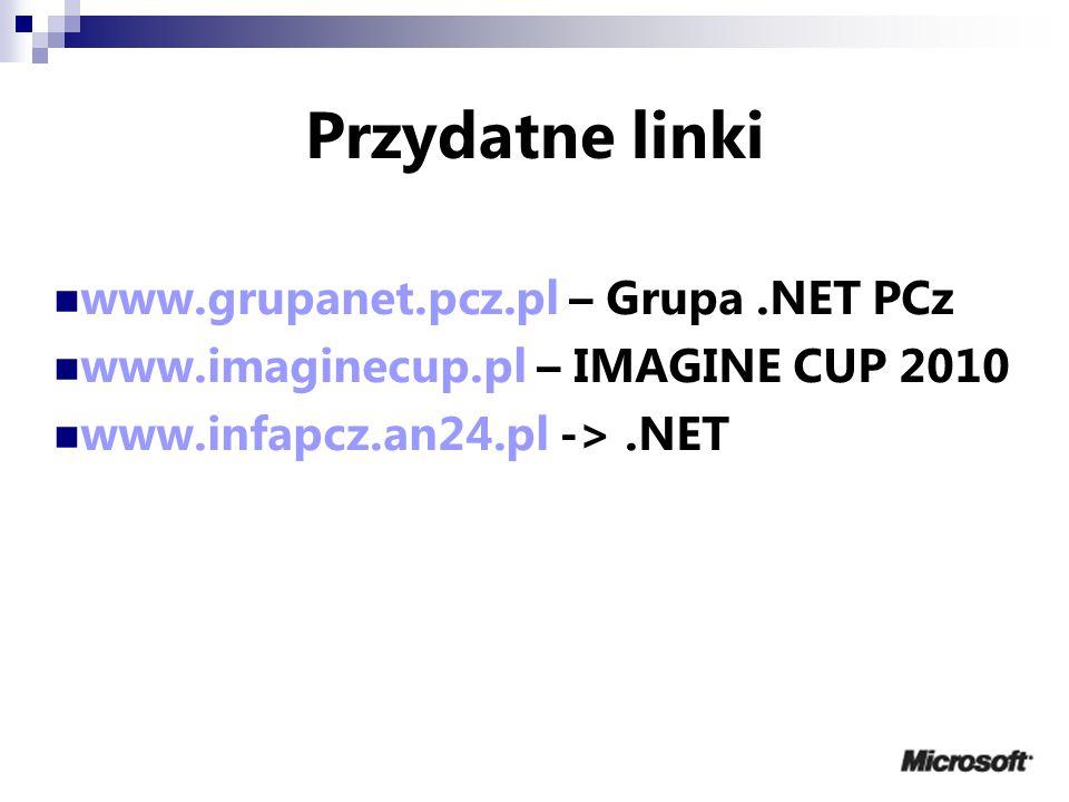 Przydatne linki www.grupanet.pcz.pl – Grupa.NET PCz www.imaginecup.pl – IMAGINE CUP 2010 www.infapcz.an24.pl ->.NET 20