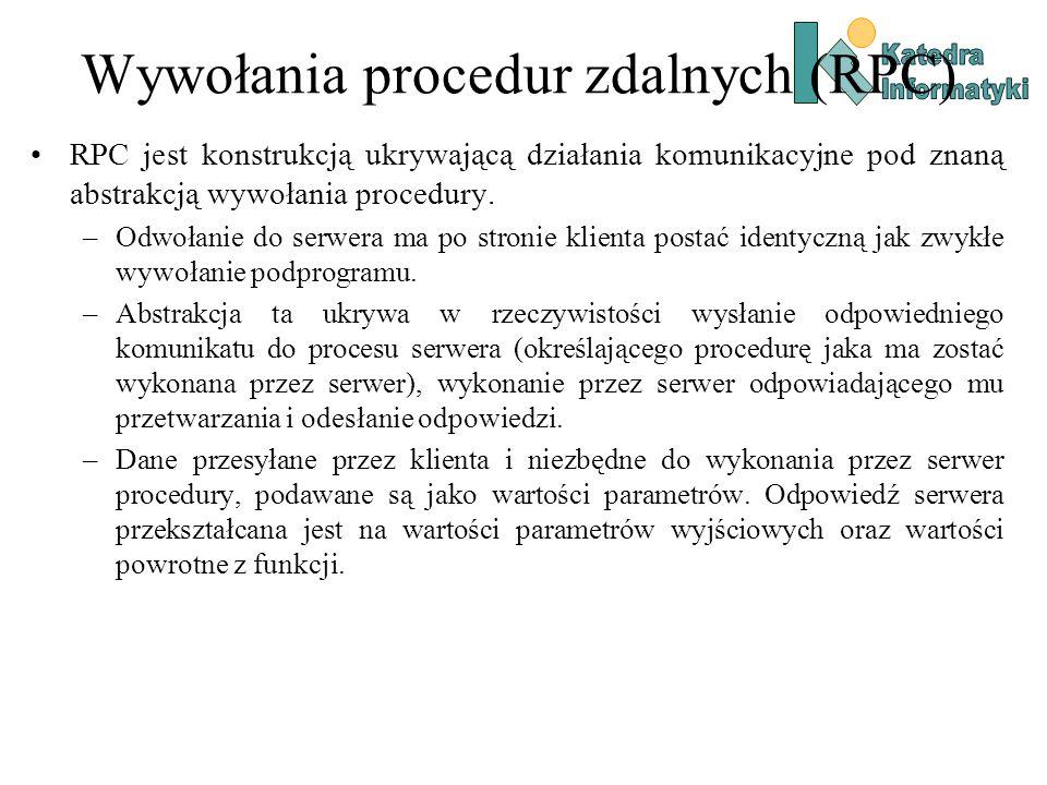 Wywołania procedur zdalnych (RPC) RPC jest konstrukcją ukrywającą działania komunikacyjne pod znaną abstrakcją wywołania procedury.