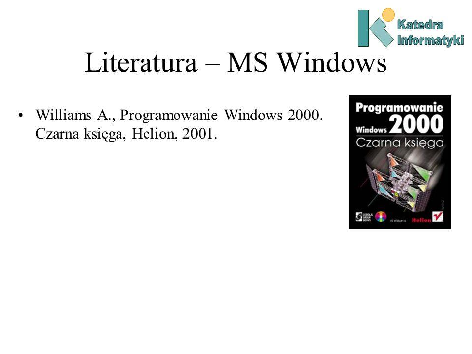 Literatura – MS Windows Williams A., Programowanie Windows 2000. Czarna księga, Helion, 2001.