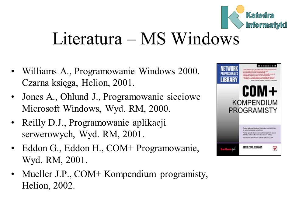 Literatura – MS Windows Williams A., Programowanie Windows 2000.