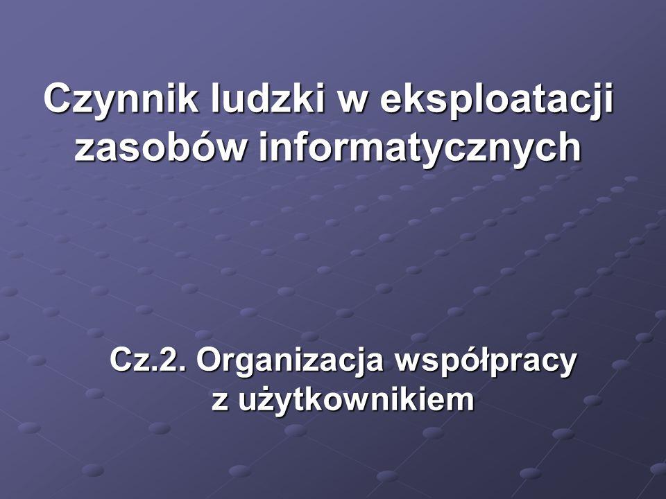 Cz.2. Organizacja współpracy z użytkownikiem Czynnik ludzki w eksploatacji zasobów informatycznych