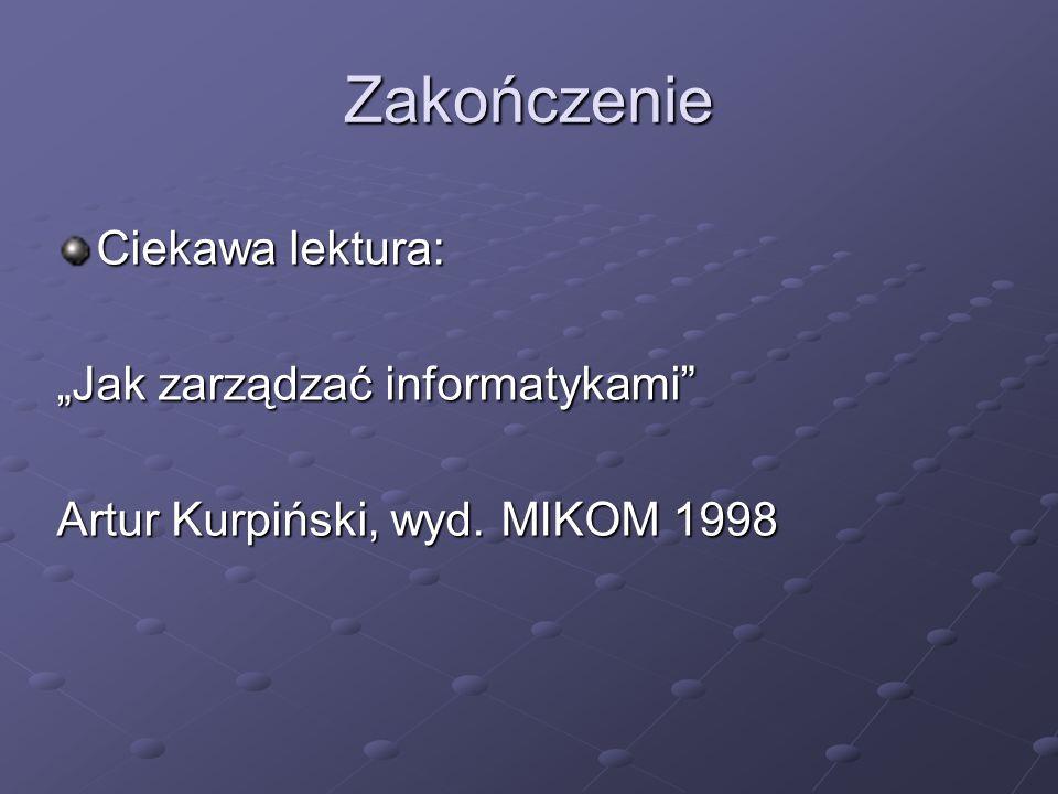 """Zakończenie Ciekawa lektura: """"Jak zarządzać informatykami Artur Kurpiński, wyd. MIKOM 1998"""