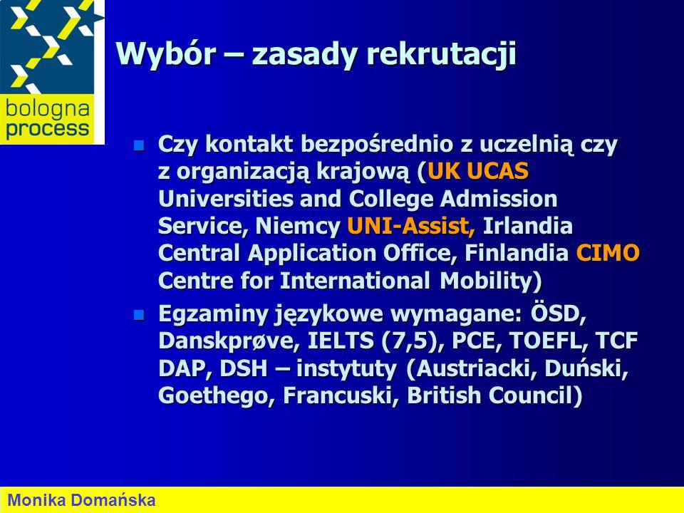 Wybór – zasady rekrutacji n Czy kontakt bezpośrednio z uczelnią czy z organizacją krajową (UK UCAS Universities and College Admission Service, Niemcy