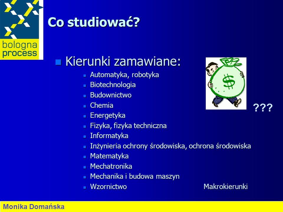 Co studiować? n Kierunki zamawiane: n Automatyka, robotyka n Biotechnologia n Budownictwo n Chemia n Energetyka n Fizyka, fizyka techniczna n Informat