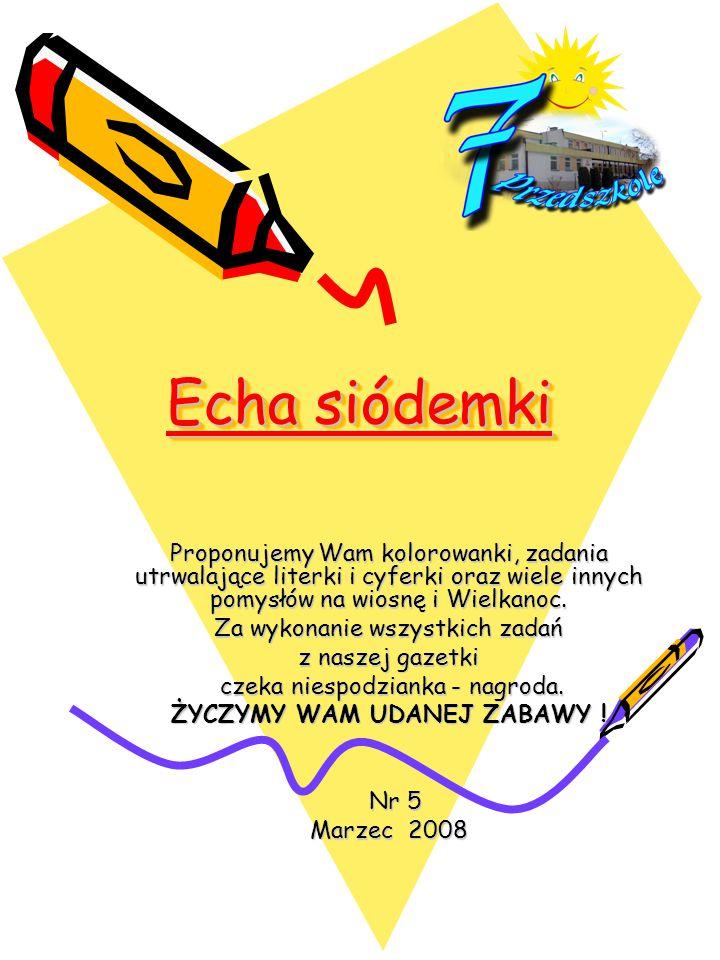 Echa siódemki Echa siódemki Proponujemy Wam kolorowanki, zadania utrwalające literki i cyferki oraz wiele innych pomysłów na wiosnę i Wielkanoc. Za wy