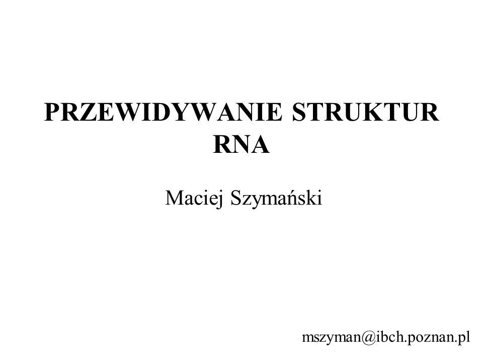 Maciej Szymański mszyman@ibch.poznan.pl PRZEWIDYWANIE STRUKTUR RNA