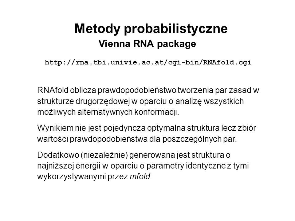 RNAfold oblicza prawdopodobieństwo tworzenia par zasad w strukturze drugorzędowej w oparciu o analizę wszystkich możliwych alternatywnych konformacji.
