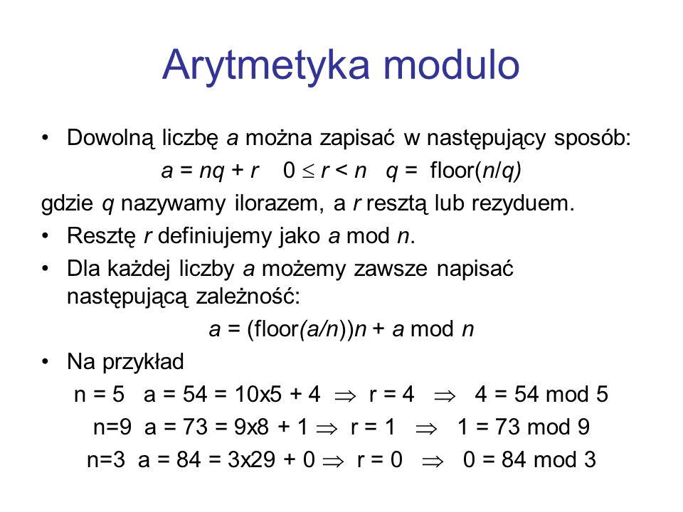 Arytmetyka modulo Dowolną liczbę a można zapisać w następujący sposób: a = nq + r 0  r < n q = floor(n/q) gdzie q nazywamy ilorazem, a r resztą lub r