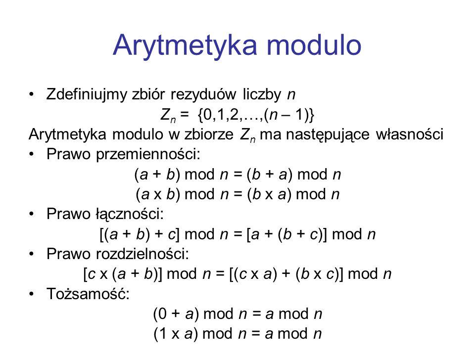 Arytmetyka modulo Zdefiniujmy zbiór rezyduów liczby n Z n = {0,1,2,…,(n – 1)} Arytmetyka modulo w zbiorze Z n ma następujące własności Prawo przemienn