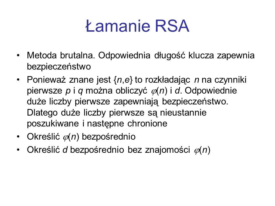 Łamanie RSA Metoda brutalna. Odpowiednia długość klucza zapewnia bezpieczeństwo Ponieważ znane jest {n,e} to rozkładając n na czynniki pierwsze p i q