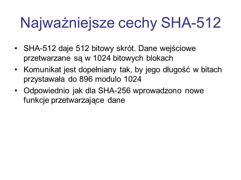 Najważniejsze cechy SHA-512 SHA-512 daje 512 bitowy skrót. Dane wejściowe przetwarzane są w 1024 bitowych blokach Komunikat jest dopełniany tak, by je