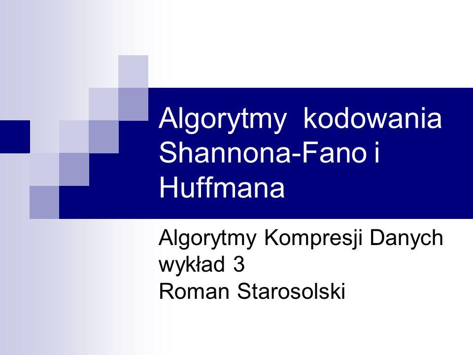 Plan wykładu Algorytm kompresji statystycznej Algorytm Shannona-Fano Algorytm Huffmana  Rozszerzone kody Huffmana  Dynamiczne kodowanie Huffmana Adaptacyjny algorytm kompresji z wykorzystaniem rodziny kodów (Golomb, Golomb-Rice)