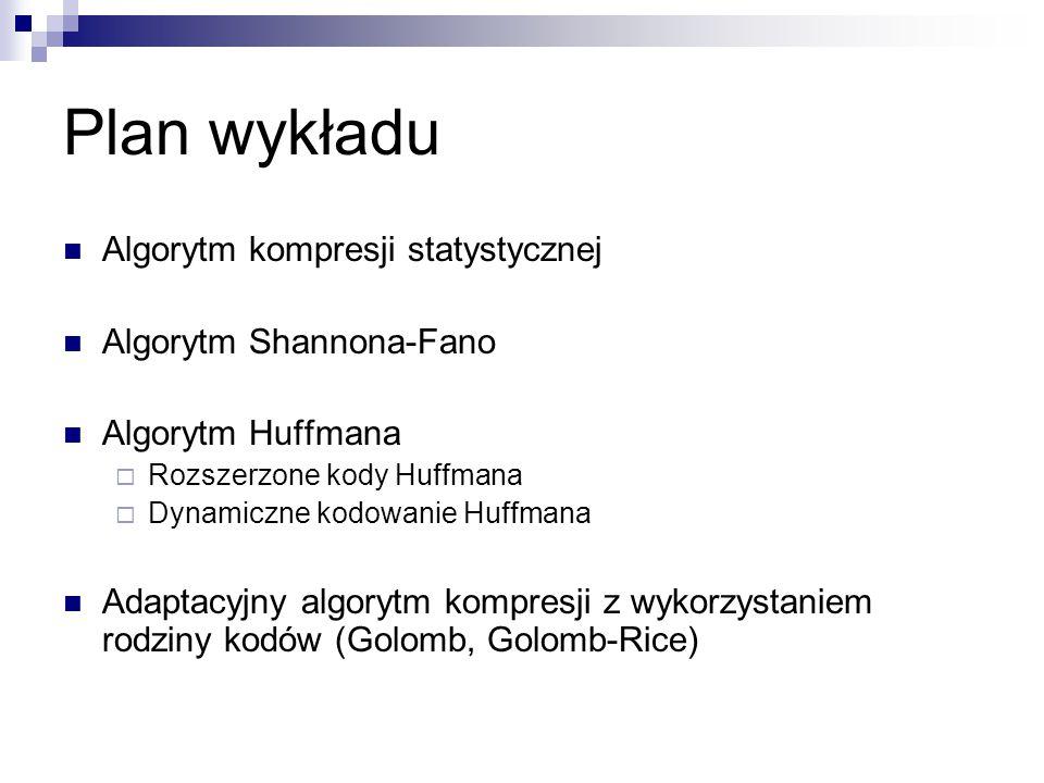 Plan wykładu Algorytm kompresji statystycznej Algorytm Shannona-Fano Algorytm Huffmana  Rozszerzone kody Huffmana  Dynamiczne kodowanie Huffmana Ada