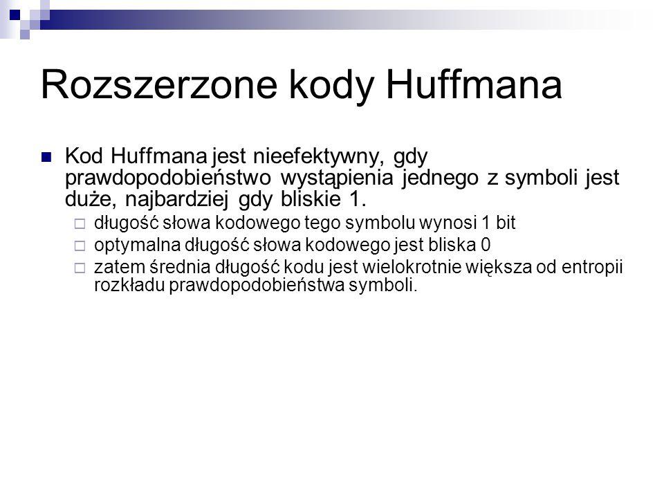 Rozszerzone kody Huffmana Kod Huffmana jest nieefektywny, gdy prawdopodobieństwo wystąpienia jednego z symboli jest duże, najbardziej gdy bliskie 1. 