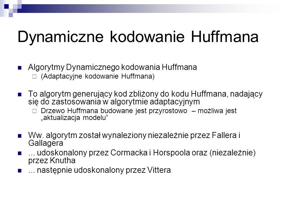 Dynamiczne kodowanie Huffmana Algorytmy Dynamicznego kodowania Huffmana  (Adaptacyjne kodowanie Huffmana) To algorytm generujący kod zbliżony do kodu