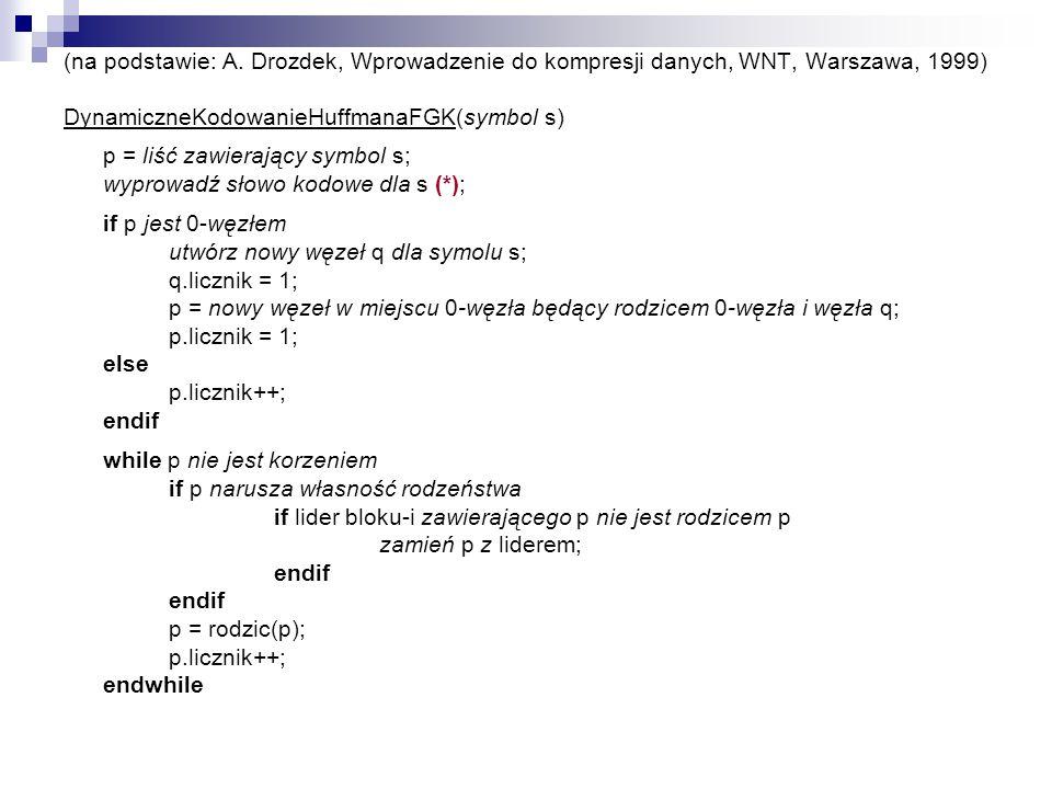 (na podstawie: A. Drozdek, Wprowadzenie do kompresji danych, WNT, Warszawa, 1999) DynamiczneKodowanieHuffmanaFGK(symbol s) p = liść zawierający symbol