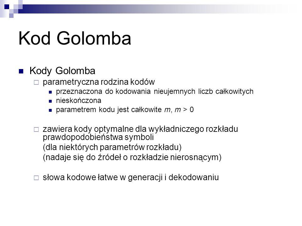 Kod Golomba Kody Golomba  parametryczna rodzina kodów przeznaczona do kodowania nieujemnych liczb całkowitych nieskończona parametrem kodu jest całko