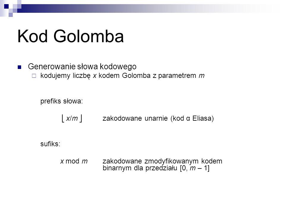 Generowanie słowa kodowego  kodujemy liczbę x kodem Golomba z parametrem m prefiks słowa:  x/m  zakodowane unarnie (kod α Eliasa) sufiks: x mod m z