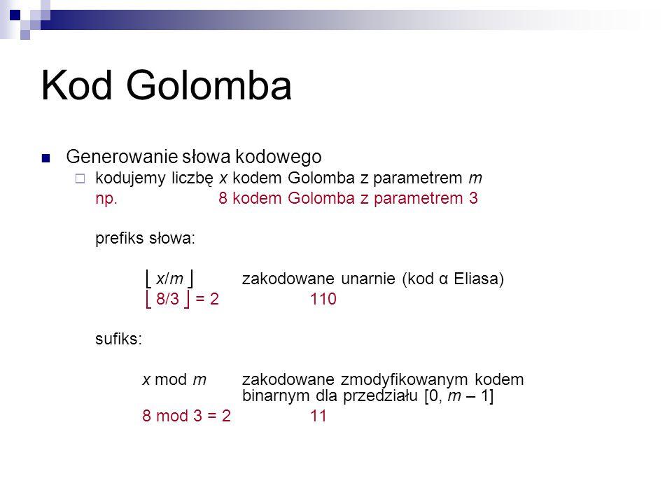 Kod Golomba Generowanie słowa kodowego  kodujemy liczbę x kodem Golomba z parametrem m np. 8 kodem Golomba z parametrem 3 prefiks słowa:  x/m  zako