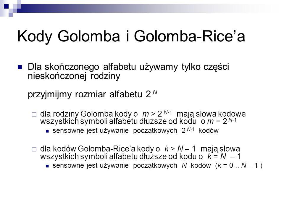 Kody Golomba i Golomba-Rice'a Dla skończonego alfabetu używamy tylko części nieskończonej rodziny przyjmijmy rozmiar alfabetu 2 N  dla rodziny Golomb