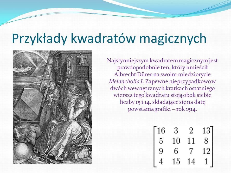 Przykłady kwadratów magicznych Najsłynniejszym kwadratem magicznym jest prawdopodobnie ten, który umieścił Albrecht Dürer na swoim miedziorycie Melanc