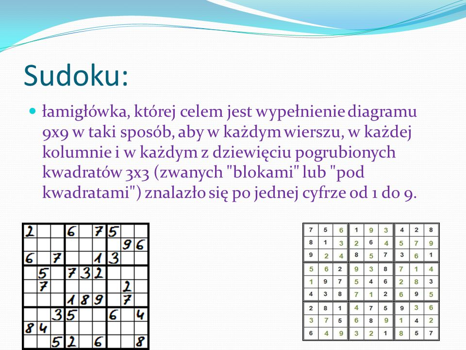 Sudoku: łamigłówka, której celem jest wypełnienie diagramu 9x9 w taki sposób, aby w każdym wierszu, w każdej kolumnie i w każdym z dziewięciu pogrubio